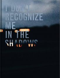 I-don't-recognize-me-in-the-shadows